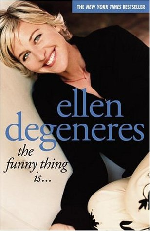 The Funny Thing Is... by Ellen DeGeneres