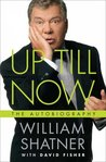 Up Till Now by William Shatner
