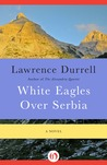 White Eagles Over Serbia: A Novel