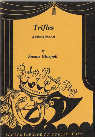 trifles by susan glaspel Susan glaspell's trifles: summary, symbolism, and analysis 'trifles' is one act  play, the storyline of which revolves around a murder this play successfully.