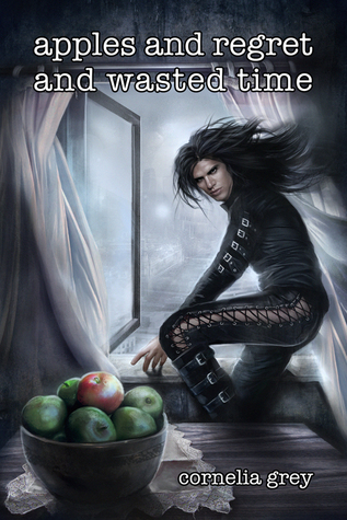 Apples and Regret and Wasted Time by Cornelia Grey