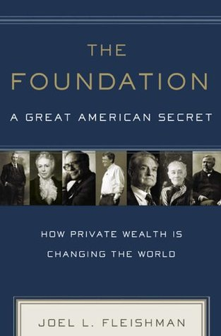 The Foundation: A Great American Secret: How Private Wealth is Changing the World