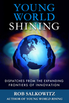 Young World Shining: Dispatches from the Expanding Frontiers of Innovation