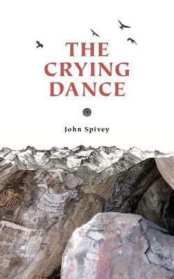 The Crying Dance by John R. Spivey