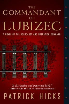 The Commandant of Lubizec: A Novel of The Holocaust and Operation Reinhard