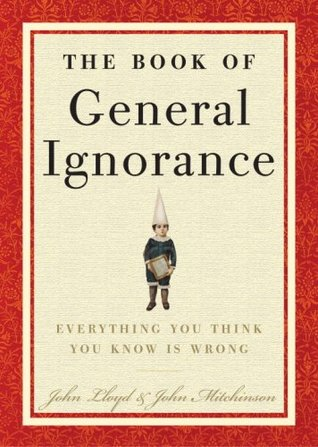 The Book of General Ignorance by John Lloyd