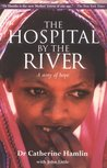 The Hospital by the River by Catherine Hamlin