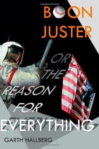 Boon Juster or The Reason for Everything by Garth Hallberg