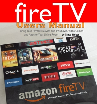 Fire TV Users Manual by Steve Weber