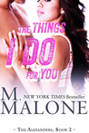 The Things I Do for You by M. Malone