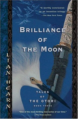 Brilliance of the Moon (Tales of the Otori, #3)
