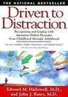 Driven To Distraction : Recognizing and Coping with Attention Deficit Disorder from Childhood Through Adulthood [Paperback]