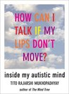 How Can I Talk If My Lips Don't Move: Inside My Autistic Mind