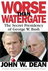 Worse Than Watergate: The Secret Presidency of George W. Bush
