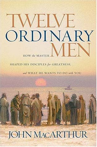 Twelve Ordinary Men by John F. MacArthur Jr.
