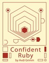 Confident Ruby by Avdi Grimm