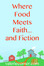 Where Food Meets Faith ... and Fiction