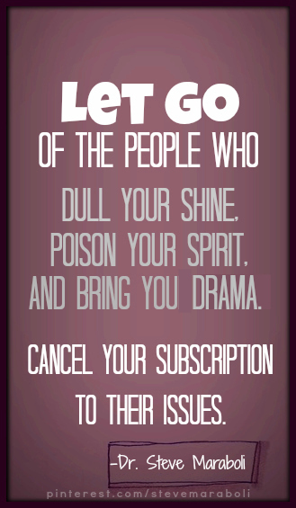 Let go of the people who dull your shine, poison your spirit, and ...
