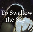 To Swallow the Sky