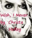 Wish, I Never (Wish Chronicles #1 )