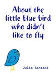 About the little blue bird who didn't like to fly