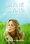 Divine Living: The Essential Guide To Your True Destiny