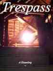 Trespass, A Haunting