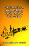 The Chronicles of a Horse-Buyer, Horse-Owner, & Horse-Seller