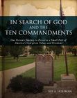 In Search of God and the Ten Commandments - One Person's Journey to Preserve a Small Part of America's God-given Values and Freedoms