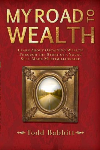 My Road To Wealth: Learn About Obtaining Wealth Through The Story Of A Young Self Made Multimillionaire