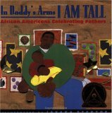 In Daddy's Arms I Am Tall by Javaka Steptoe