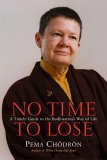No Time to Lose by Pema Chödrön