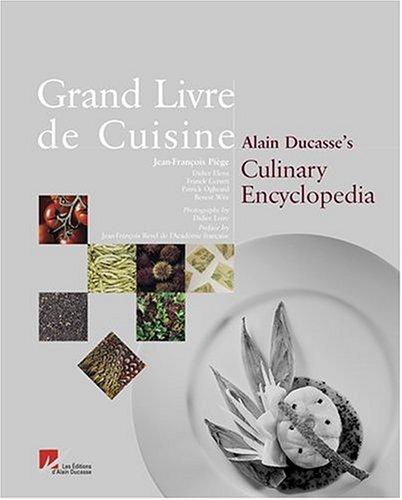 Grand Livre De Cuisine : Alain Ducasse's Culinary Encyclopedia