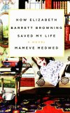 How Elizabeth Barrett Browning Saved My Life: A Novel
