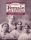 A Genealogist's Guide to Discovering Your Female Ancestors by Sharon Debartolo Carmack