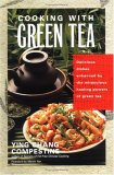 Cooking with Green Tea: Delicious Recipes with Just the Right Touch of Green Tea