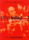 Who Killed Canadian History? by J.L. Granatstein