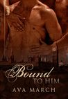 Bound to Him by Ava March