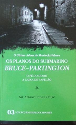 Os Planos do Submarino Bruce-Partington * O Pé do Diabo * A Caixa de Papelão (O Último Adeus de Sherlock Holmes)