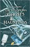 The Element Encyclopedia of Ghosts & Hauntings  by Theresa Cheung