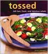 Tossed: 200 Fast, Fresh, and Fabulous Salads