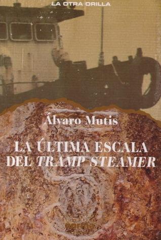 RESUMEN LA ÚLTIMA ESCALA DEL TRAMP STEAMER - Álvaro Mutis