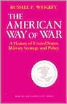 The American Way of War by Russell F. Weigley