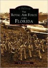 The Royal Air Force Over Florida (Images of America (Arcadia Publishing))