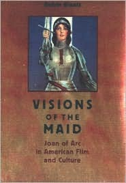 Visions Of The Maid: Joan Of Arc In American Film And Culture