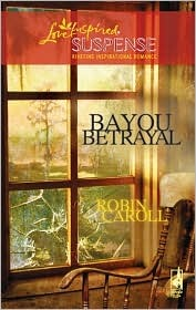 Bayou Betrayal  (Steeple Hill Love Inspired #133) (Bayou Series #5)