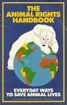 The Animal Rights Handbook: Everyday Ways to Save Animal Lives