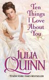 Ten Things I Love About You by Julia Quinn
