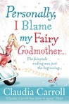 Personally I Blame My Fairy Godmother by Claudia Carroll