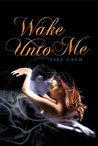 Wake Unto Me by Lisa Cach